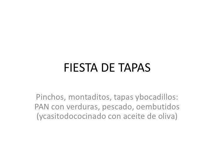 FIESTA DE TAPASPinchos, montaditos, tapas ybocadillos:PAN con verduras, pescado, oembutidos(ycasitodococinado con aceite d...