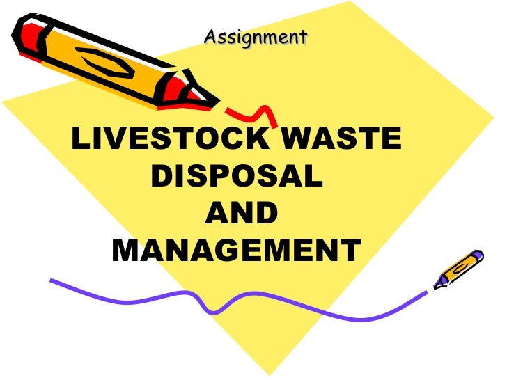 Assignment LIVESTOCK WASTE DISPOSAL AND MANAGEMENT