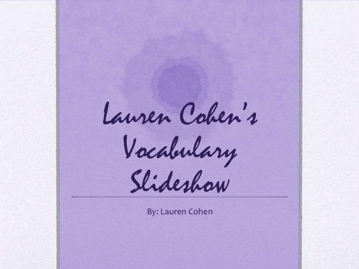 Lauren Cohen's  Vocabulary   Slideshow    By: Lauren Cohen