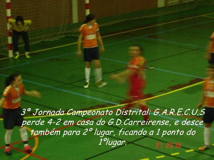 3ª Jornada Campeonato Distrital: G.A.R.E.C.U.Sperde 4-2 em casa do G.D.Carreirense, e desce  também para 2º lugar, ficando...