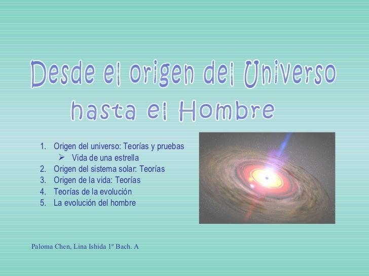 Desde el origen del Universo hasta el Hombre <ul><li>Origen del universo: Teorías y pruebas </li></ul><ul><ul><li>Vida de ...