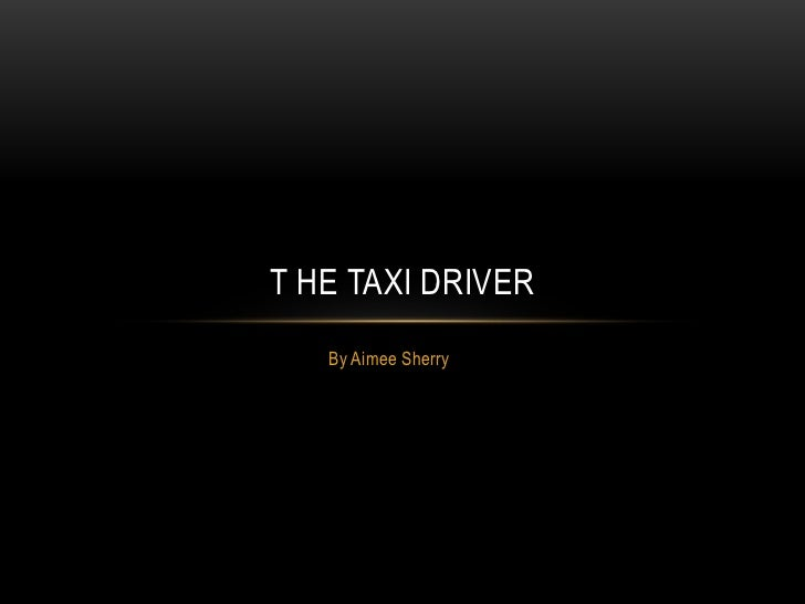 T HE TAXI DRIVER   By Aimee Sherry