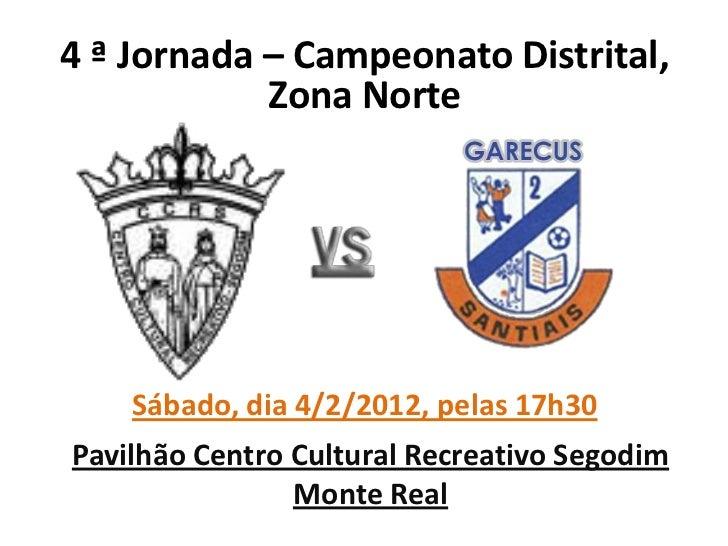 4 ª Jornada – Campeonato Distrital,            Zona Norte    Sábado, dia 4/2/2012, pelas 17h30Pavilhão Centro Cultural Rec...