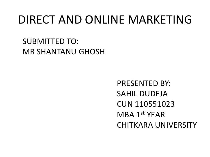 DIRECT AND ONLINE MARKETINGSUBMITTED TO:MR SHANTANU GHOSH                    PRESENTED BY:                    SAHIL DUDEJA...