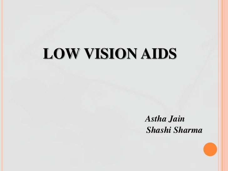 LOW VISION AIDS           Astha Jain           Shashi Sharma