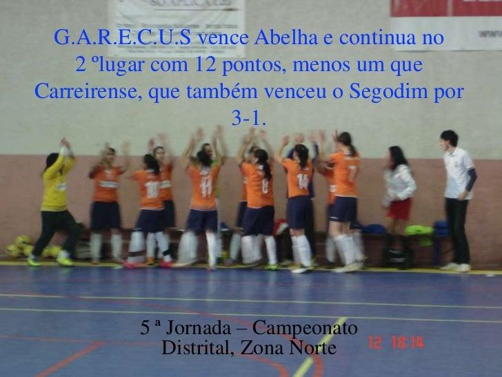 G.A.R.E.C.U.S vence Abelha e continua no    2 ºlugar com 12 pontos, menos um queCarreirense, que também venceu o Segodim p...