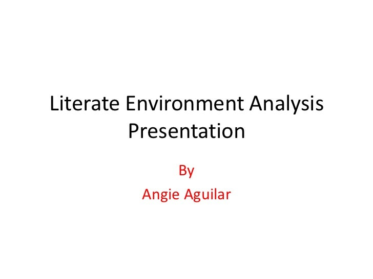 Literate Environment Analysis         Presentation              By         Angie Aguilar