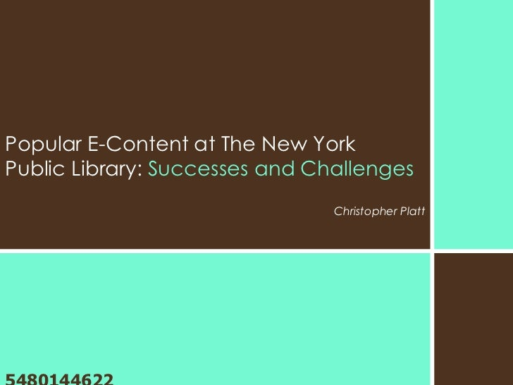 Popular E-Content at The New YorkPublic Library: Successes and Challenges                                Christopher Platt