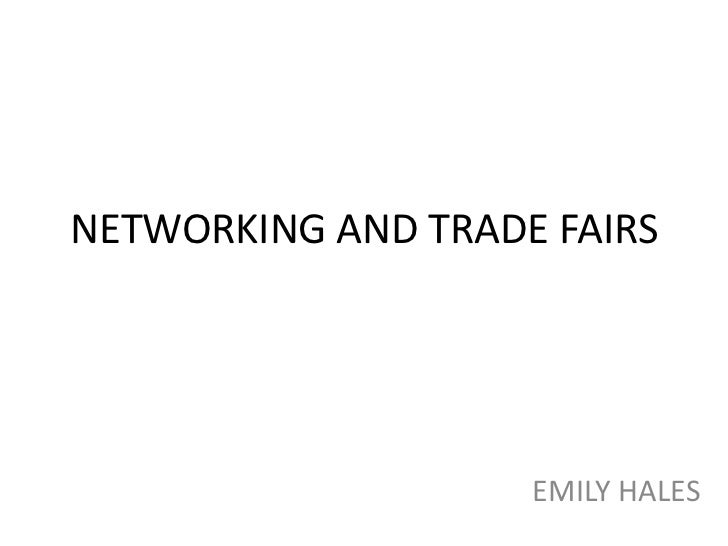 NETWORKING AND TRADE FAIRS                    EMILY HALES