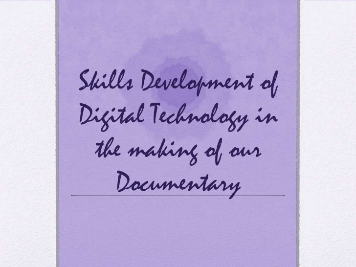 Skills Development ofDigital Technology in  the making of our    Documentary