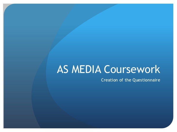 AS MEDIA Coursework        Creation of the Questionnaire