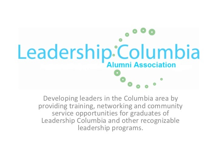 Developing leaders in the Columbia area byproviding training, networking and community    service opportunities for gradua...