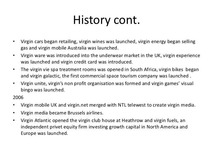History cont.• 2007-2010•  Virgin became the UK's first 'quadplay' company offering TV, broadband, phone   and mobile serv...