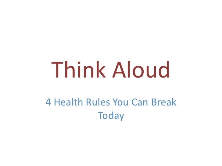 Think Aloud4 Health Rules You Can Break           Today