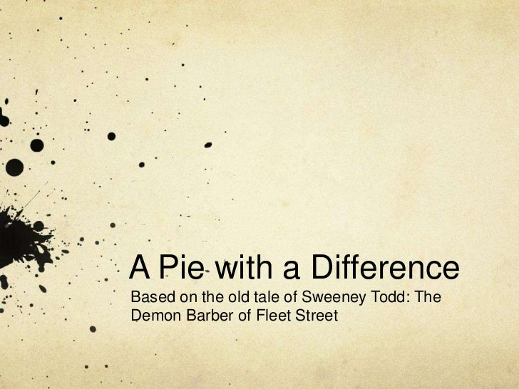 A Pie with a DifferenceBased on the old tale of Sweeney Todd: TheDemon Barber of Fleet Street