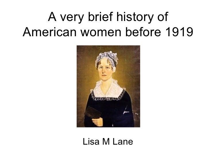 A very brief history ofAmerican women before 1919         Lisa M Lane