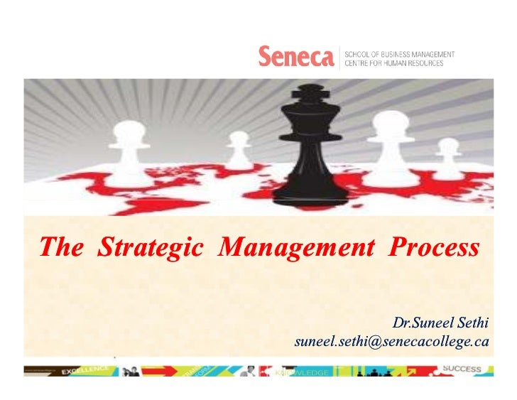The Strategic Management Process                                 Dr.Suneel Sethi                  suneel.sethi@senecacolle...