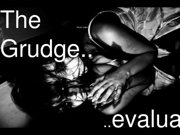 The   Music videoGrudge..                     evalua                    ..