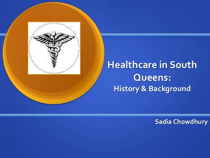 Healthcare in South     Queens: History & Background           Sadia Chowdhury