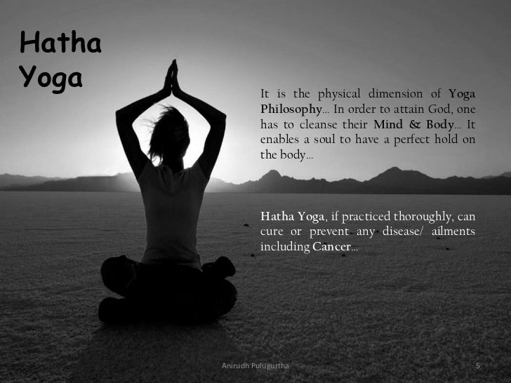 Hatha        caYoga              It is the physical dimension of Yoga                  Philosophy… In order to attain God,...