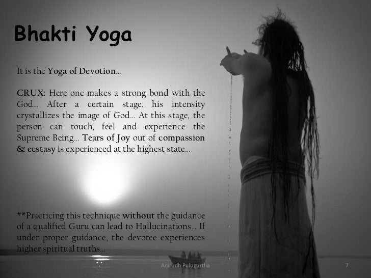 Bhakti YogaIt is the Yoga of Devotion…CRUX: Here one makes a strong bond with theGod… After a certain stage, his intensity...