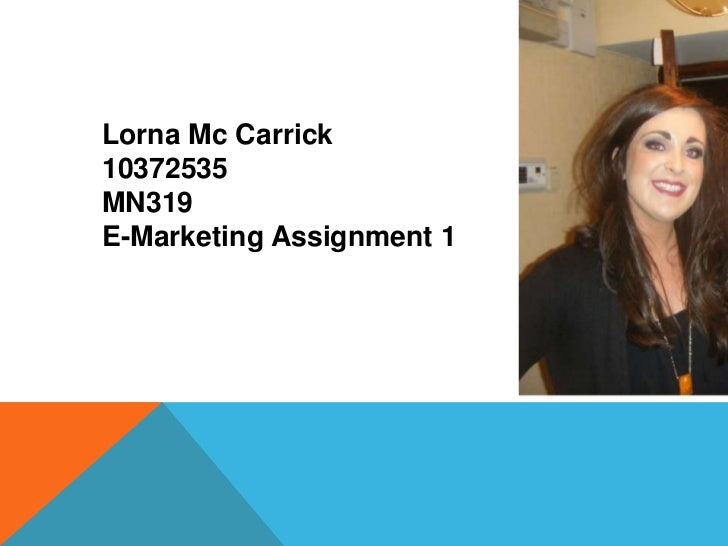 Lorna Mc Carrick10372535MN319E-Marketing Assignment 1