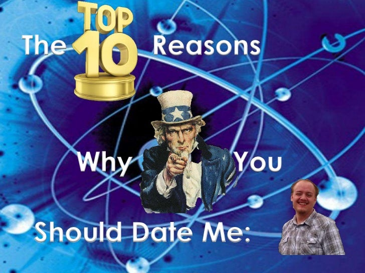 The         Reasons      Why        YouShould Date Me: