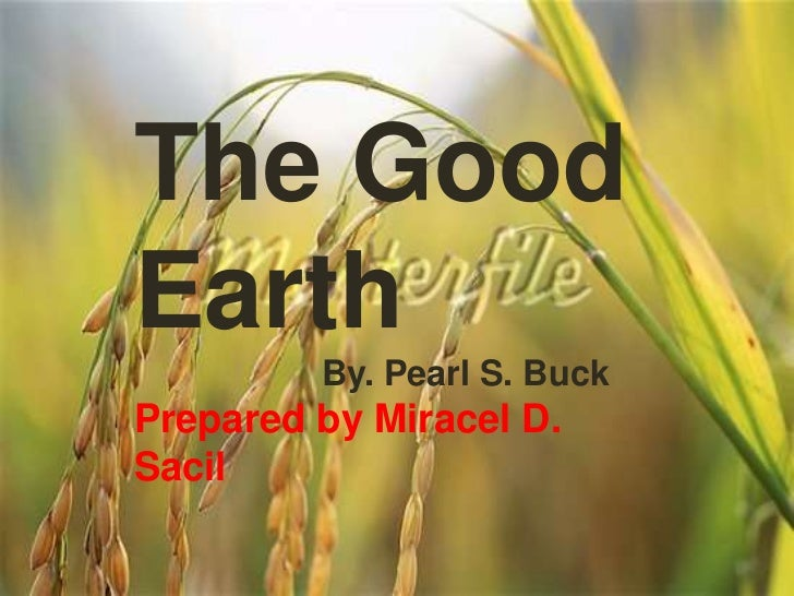 The GoodEarth         By. Pearl S. BuckPrepared by Miracel D.Sacil
