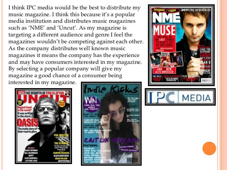 I think IPC media would be the best to distribute mymusic magazine. I think this because it's a popularmedia institution a...