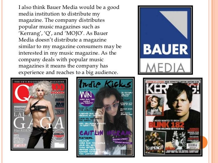 I also think Bauer Media would be a goodmedia institution to distribute mymagazine. The company distributespopular music m...