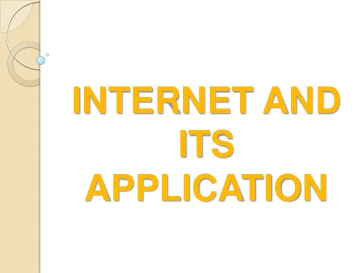 INTERNET AND     ITS APPLICATION