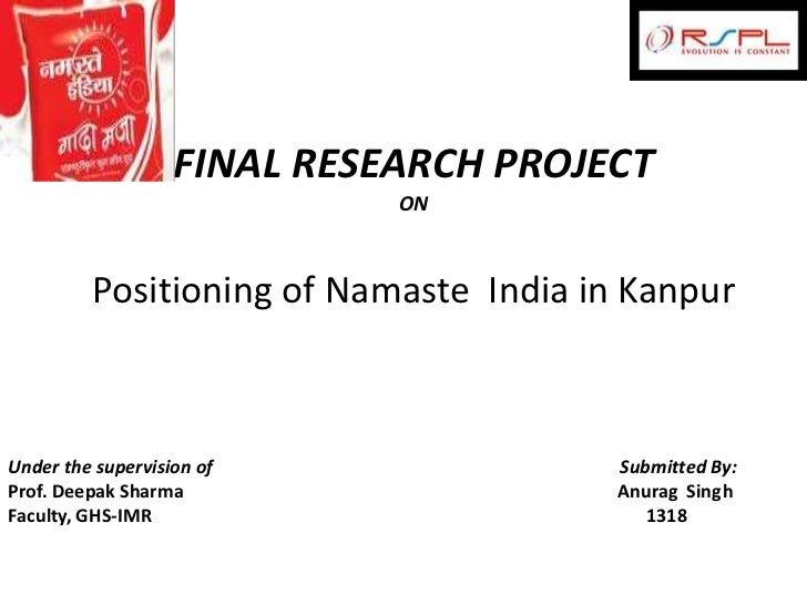 FINAL RESEARCH PROJECT                             ON         Positioning of Namaste India in KanpurUnder the supervision ...