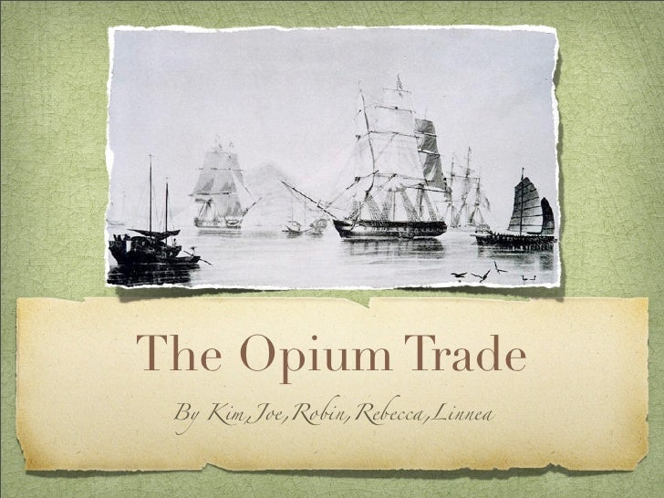 The Opium Trade By Kim,Joe,Robin,Rebecca,Linnea