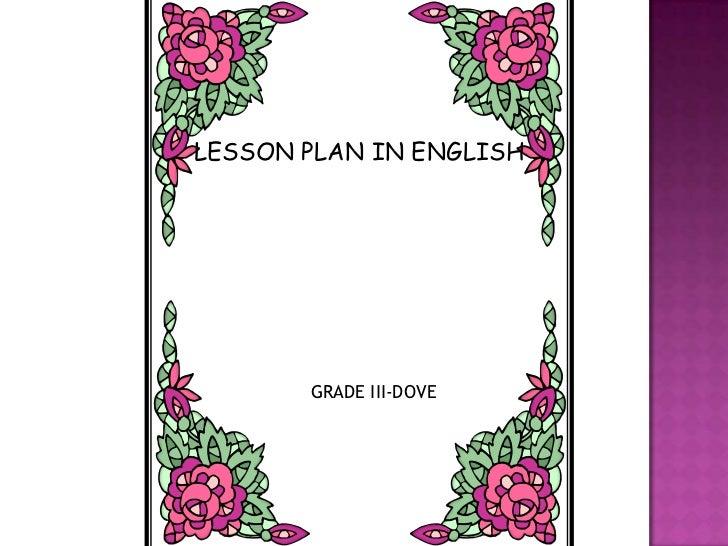 LESSON PLAN IN ENGLISH       GRADE III-DOVE