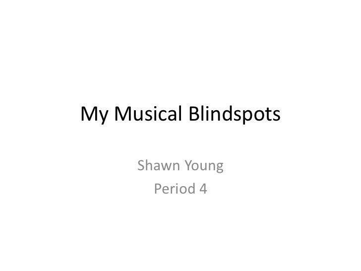 My Musical Blindspots     Shawn Young       Period 4