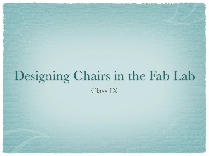 Designing Chairs in the Fab Lab             Class IX