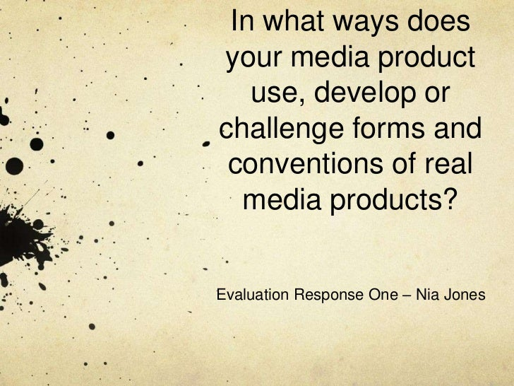 In what ways doesyour media product   use, develop orchallenge forms and conventions of real  media products?Evaluation Re...