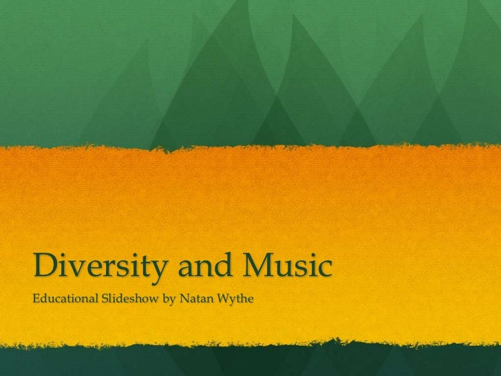 Diversity and MusicEducational Slideshow by Natan Wythe