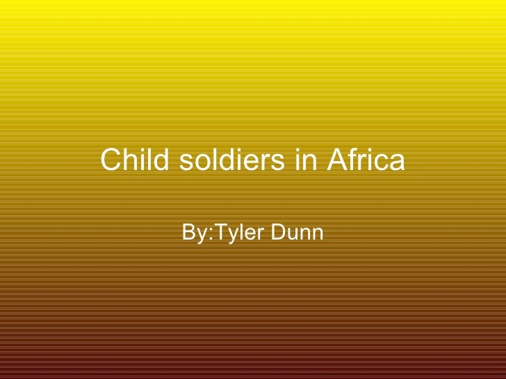 Child soldiers in Africa      By:Tyler Dunn