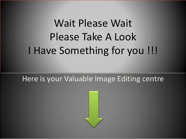 Wait Please Wait Please Take A Look I Have Something for you !!! Here is your Valuable Image Editing centre