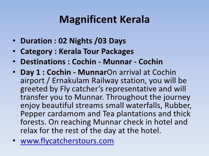 Magnificent Kerala• Duration : 02 Nights /03 Days• Category : Kerala Tour Packages• Destinations : Cochin - Munnar - Cochi...