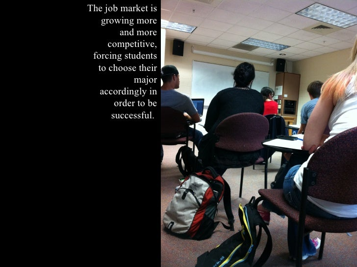 The job market is   growing more        and more     competitive, forcing students  to choose their            major   acc...