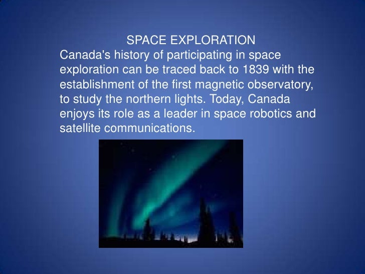 SPACE EXPLORATIONCanadas history of participating in spaceexploration can be traced back to 1839 with theestablishment of ...