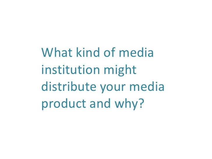 What kind of mediainstitution mightdistribute your mediaproduct and why?