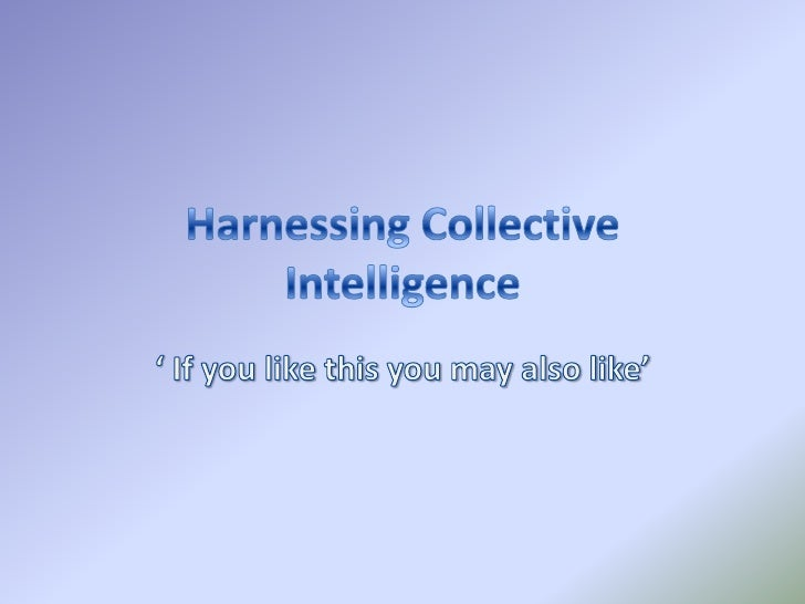• Collective intelligence can not be defined in  one simple explanation.• Collective intelligence can be represented in  m...
