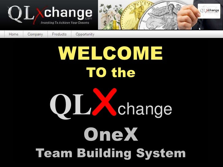 WELCOME      TO the QLXchange      OneXTeam Building System
