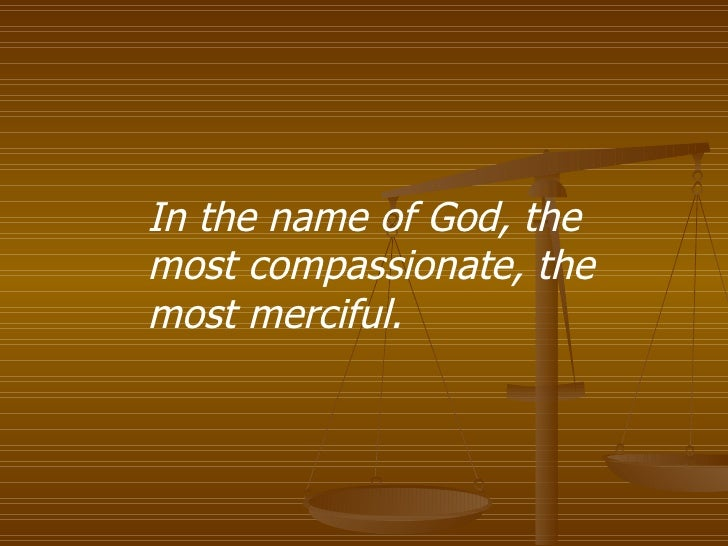 In the name of God, the most compassionate, the most merciful.