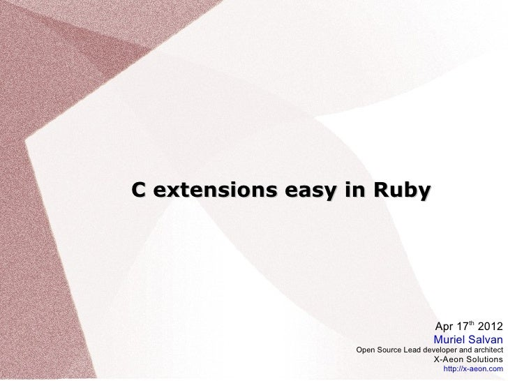 C extensions easy in Ruby                                       Apr 17th 2012                                       Muriel...