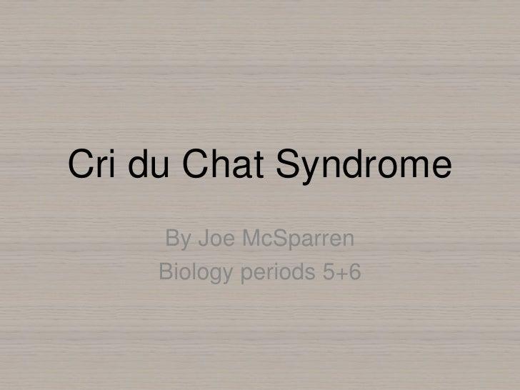 Cri du Chat Syndrome    By Joe McSparren    Biology periods 5+6