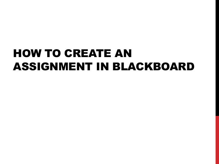 HOW TO CREATE ANASSIGNMENT IN BLACKBOARD